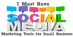 7-Must-Have-Social-Media-Marketing-Tools-for-Small-Business